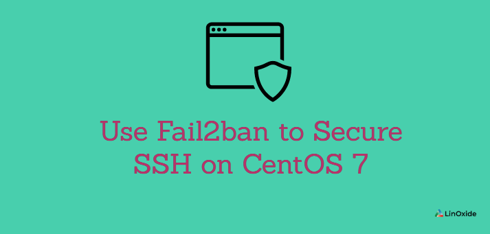 How to Use Fail2ban to Secure SSH on CentOS 7