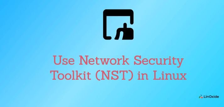 How to Use Network Security Toolkit (NST) in Linux