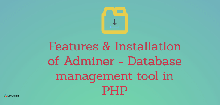 Features & Installation of Adminer - Database management tool in PHP
