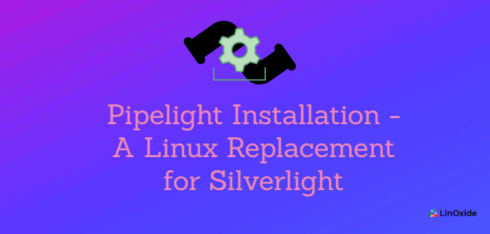 Pipelight Installation - A Linux Replacement for Silverlight