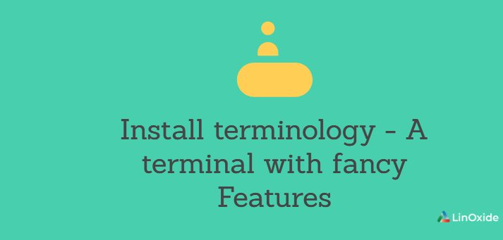 Install Terminology - A Terminal with Fancy Features