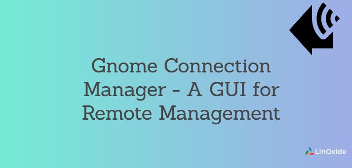 Gnome Connection Manager - A GUI for Remote Management