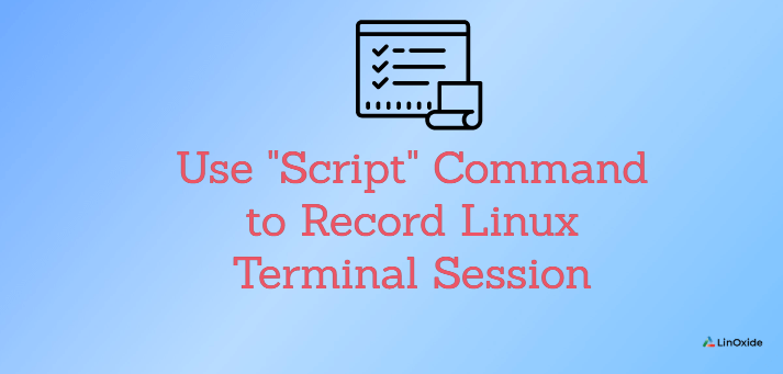 "How to Use ""Script"" Command to Record Linux Terminal Session"