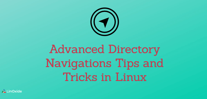 Advanced Directory Navigations Tips and Tricks in Linux