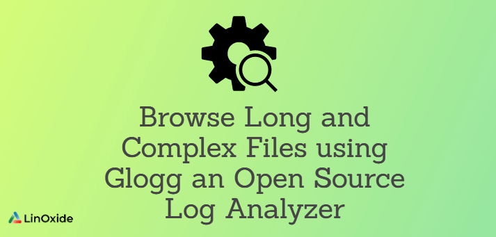 Browse Long and Complex Files using Glogg an Open Source Log Analyzer
