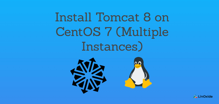 How to Install Tomcat 8 on CentOS 7 (Multiple Instances)
