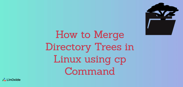 How to Merge Directory Trees in Linux using cp Command