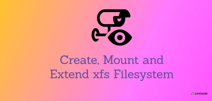 How to Create, Mount and Extend xfs Filesystem