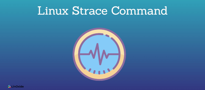How to Trace Program Execution Using Linux Strace Command
