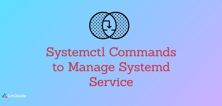 Systemctl Commands to Manage Systemd Service