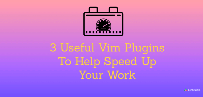 3 Useful Vim Plugins To Help Speed Up Your Work