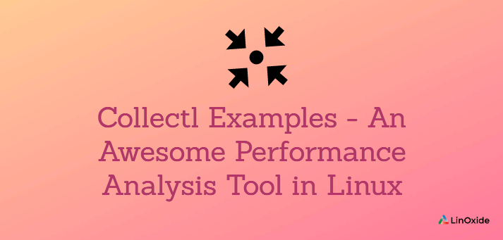 Collectl Examples - An Awesome Performance Analysis Tool in Linux