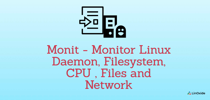 Monit - Monitor Linux Daemon, Filesystem, CPU , Files and Network
