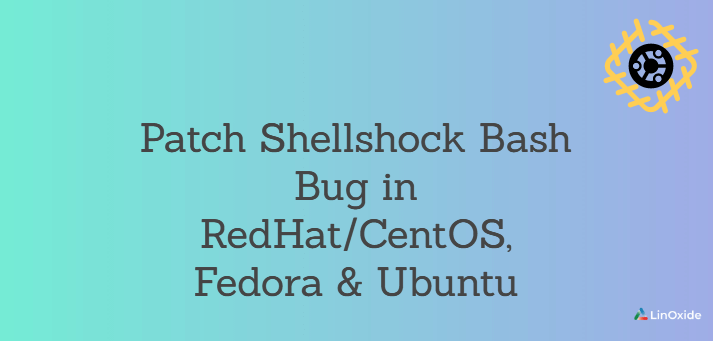 How to Patch Shellshock Bash Bug in RedHat/CentOS, Fedora & Ubuntu