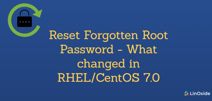 Reset Forgotten Root Password - What changed in RHEL/CentOS 7.0