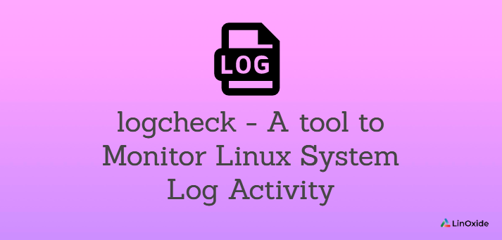 logcheck - A tool to Monitor Linux System Log Activity