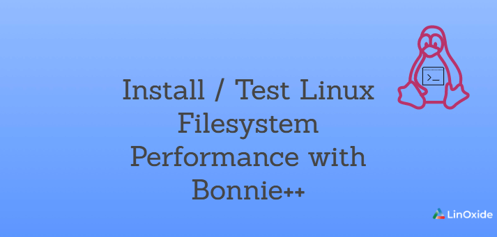 How to Install/Test Linux Filesystem Performance with Bonnie++