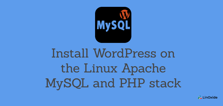 How to Install WordPress on the Linux Apache MySQL and PHP stack