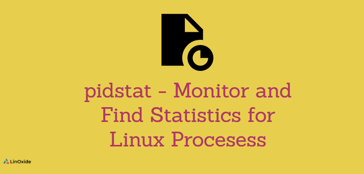 pidstat - Monitor and Find Statistics for Linux Procesess