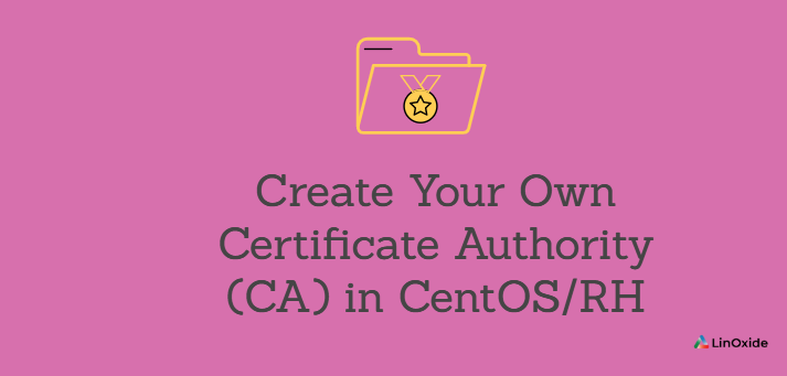 Create Your Own Certificate Authority (CA) in CentOS/RHEL