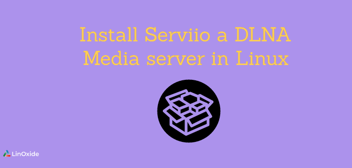 How to Install Serviio a DLNA Media server in Linux