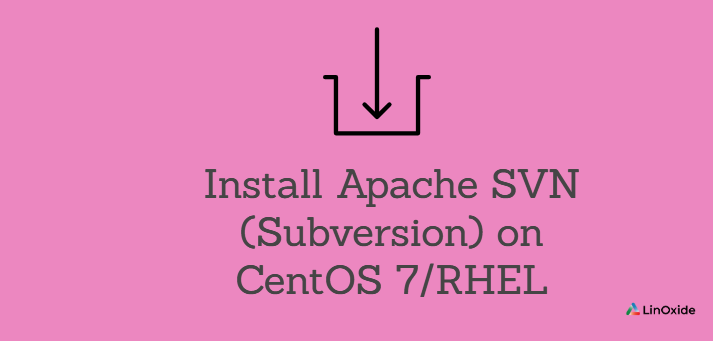 How to Install Apache SVN (Subversion) on CentOS 7/RHEL