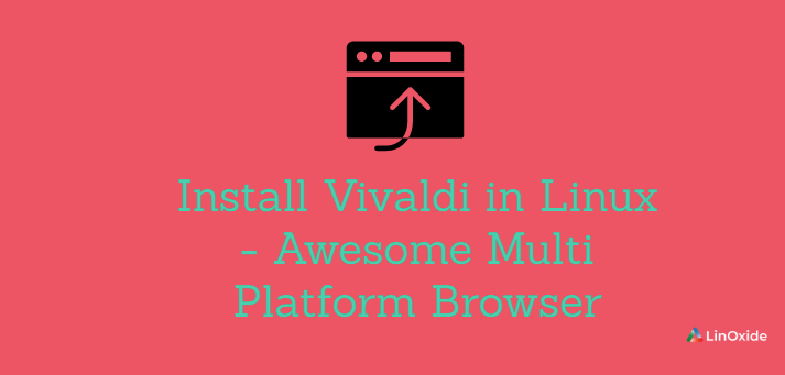 Install Vivaldi in Linux - Awesome Multi Platform Browser