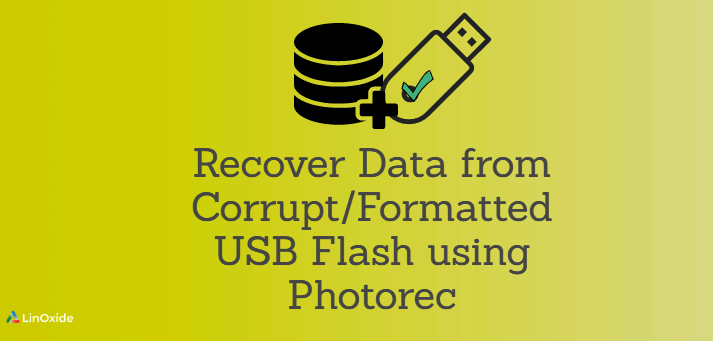 How to Recover Data from Corrupt/Formatted USB Flash using Photorec