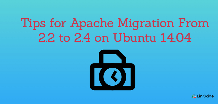 Tips for Apache Migration From 2.2 to 2.4 on Ubuntu