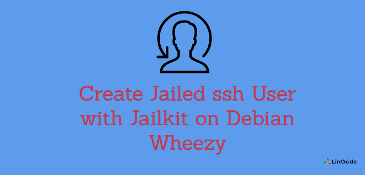 How to Create Jailed ssh User with Jailkit on Debian Wheezy