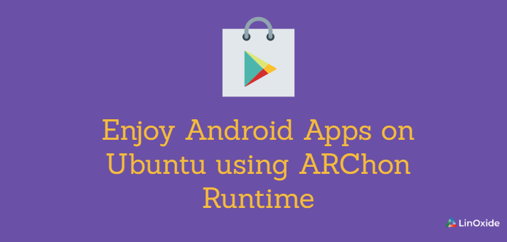Enjoy Android Apps on Ubuntu using ARChon Runtime