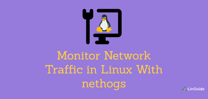 How to Monitor Network Traffic in Linux With nethogs