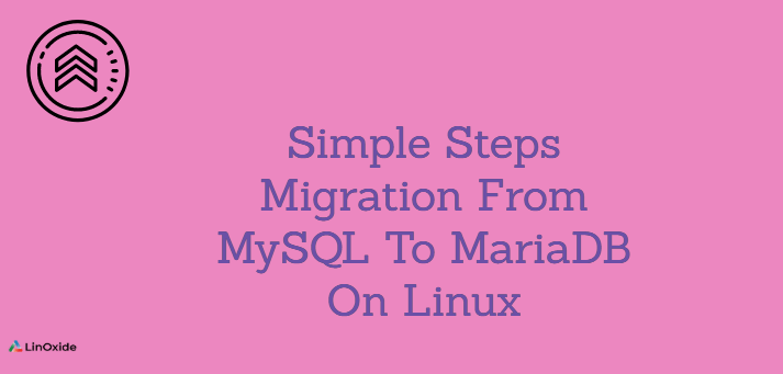 Simple Steps Migration From MySQL To MariaDB On Linux