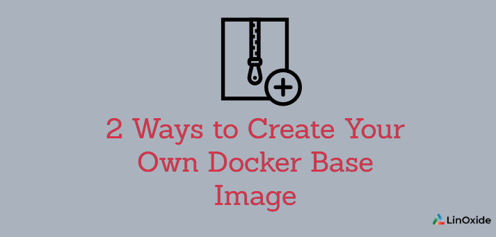 2 Ways to Create Your Own Docker Base Image