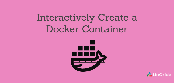 How to Interactively Create a Docker Container