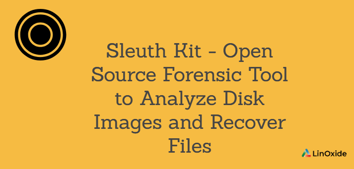 Sleuth Kit - Open Source Forensic Tool to Analyze Disk Images and Recover Files