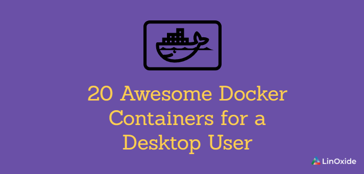20 Awesome Docker Containers for a Desktop User