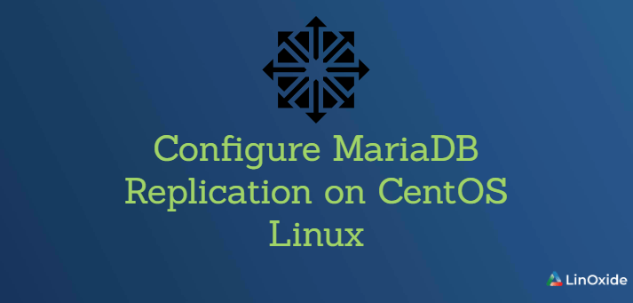 How to Configure MariaDB Replication on CentOS Linux