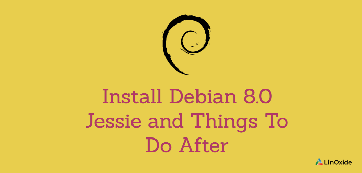 How to Install Debian 8.0 Jessie and Things To Do After