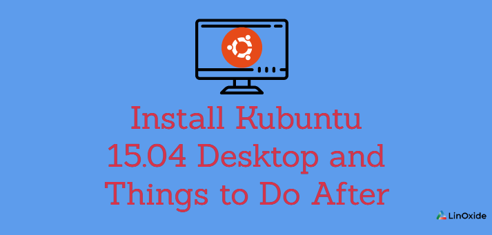 How to Install Kubuntu 15.04 Desktop and Things to Do After