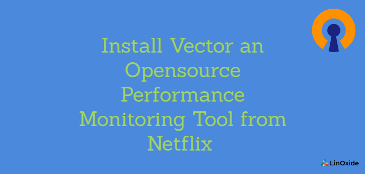 Install Vector an Opensource Performance Monitoring Tool from Netflix