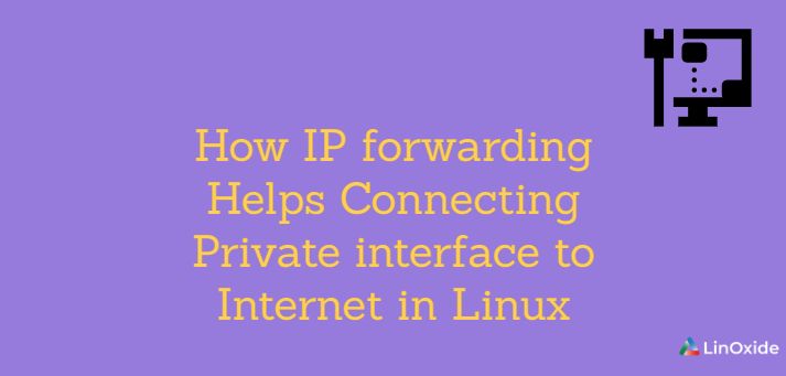 How IP forwarding Helps Connecting Private interface to Internet in Linux