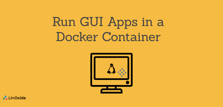How to Run GUI Apps in a Docker Container
