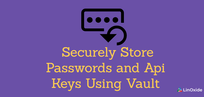 How to Securely Store Passwords and Api Keys Using Vault