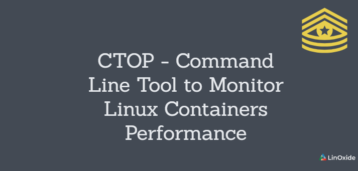 CTOP - Command Line Tool to Monitor Linux Containers Performance