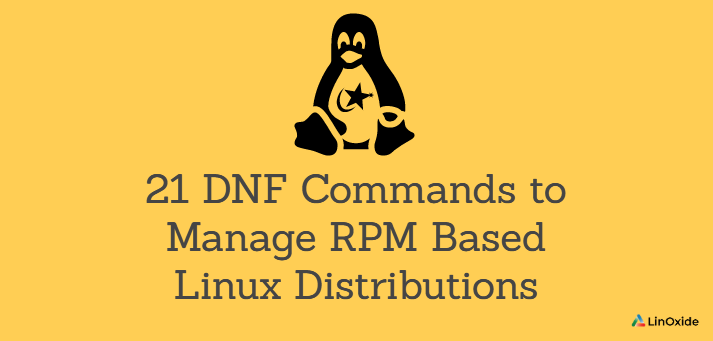 21 DNF Commands to Manage RPM Based Linux Distributions