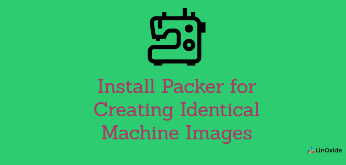 How to Install Packer for Creating Identical Machine Images