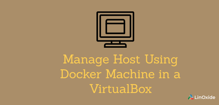 Howto Manage Host Using Docker Machine in a VirtualBox