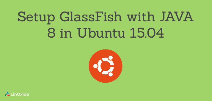 How to Setup GlassFish 4.1 with JAVA 8 in Ubuntu 15.04