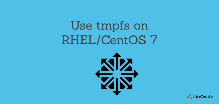 How to Use tmpfs on RHEL/CentOS 7
